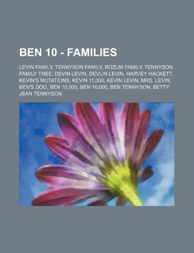 9781234848682: Ben 10 - Families: Levin Family, Tennyson Family, Rozum Family, Tennyson Family Tree, Devin Levin, Devlin Levin, Harvey Hackett, Kevin's