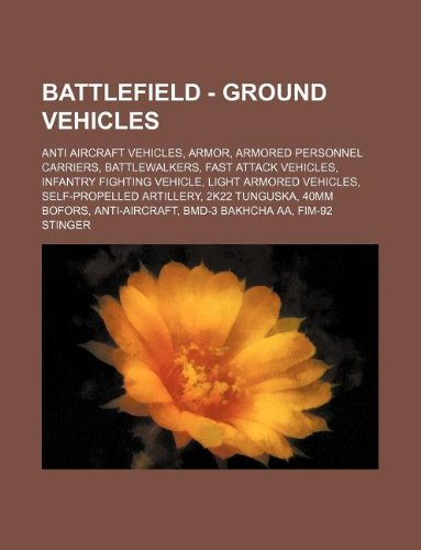 9781234848736: Battlefield - Ground Vehicles: Anti Aircraft Vehicles, Armor, Armored Personnel Carriers, Battlewalkers, Fast Attack Vehicles, Infantry Fighting Vehi