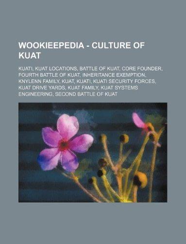 9781234849269: Wookieepedia - Culture of Kuat: Kuati, Kuat Locations, Battle of Kuat, Core Founder, Fourth Battle of Kuat, Inheritance Exemption, Knylenn Family, Kua