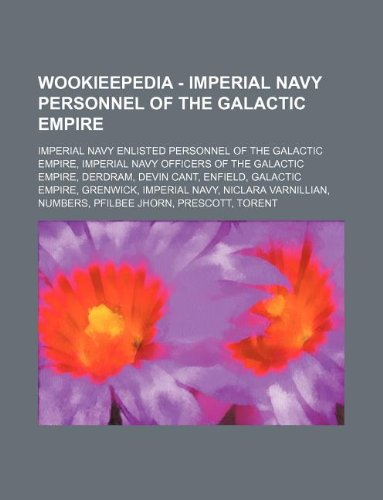 9781234849467: Wookieepedia - Imperial Navy Personnel of the Galactic Empire: Imperial Navy Enlisted Personnel of the Galactic Empire, Imperial Navy Officers of the