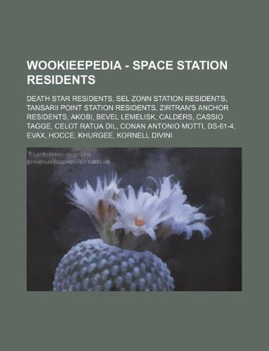 9781234849801: Wookieepedia - Space Station Residents: Death Star Residents, Sel Zonn Station Residents, Tansarii Point Station Residents, Zirtran's Anchor Residents