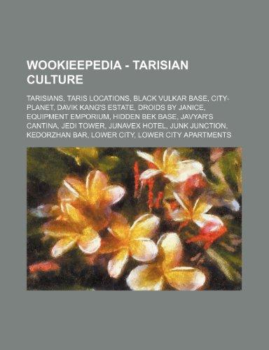 9781234849979: Wookieepedia - Tarisian Culture: Tarisians, Taris Locations, Black Vulkar Base, City-Planet, Davik Kang's Estate, Droids by Janice, Equipment Emporium