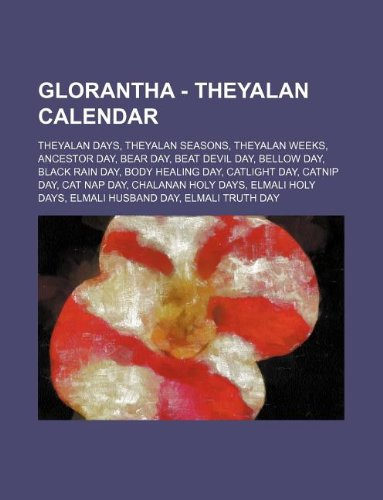 9781234850852: Glorantha - Theyalan Calendar: Theyalan Days, Theyalan Seasons, Theyalan Weeks, Ancestor Day, Bear Day, Beat Devil Day, Bellow Day, Black Rain Day, B