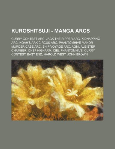 9781234851774: Kuroshitsuji - Manga Arcs: Curry Contest Arc, Jack the Ripper Arc, Kidnapping Arc, Noah's Ark Circus Arc, Phantomhive Manor Murder Case Arc, Ship ... Curry Contest, East End, Harold West, Joh