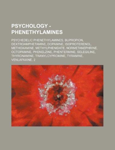 9781234852696: Psychology - Phenethylamines: Psychedelic Phenethylamines, Bupropion, Dextroamphetamine, Dopamine, Isoproterenol, Methoxamine, Methylphenidate, Norm