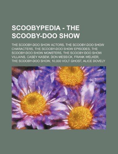 9781234853259: Scoobypedia - The Scooby-Doo Show: The Scooby-Doo Show Actors, the Scooby-Doo Show Characters, the Scooby-Doo Show Episodes, the Scooby-Doo Show Monst