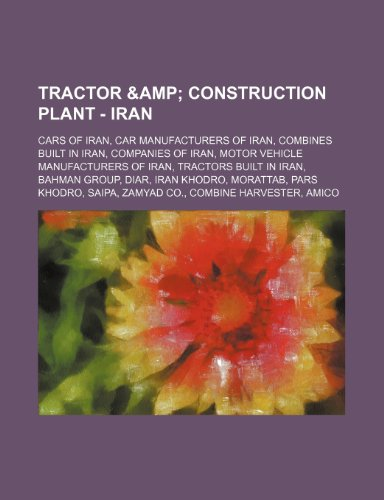 9781234853778: Tractor & Construction Plant - Iran: Cars of Iran, Car Manufacturers of Iran, Combines Built in Iran, Companies of Iran, Motor Vehicle Manufacturers o