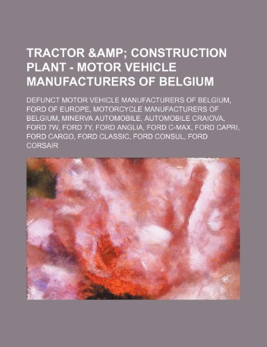 9781234853792: Tractor & Construction Plant - Motor Vehicle Manufacturers of Belgium: Defunct Motor Vehicle Manufacturers of Belgium, Ford of Europe, Motorcycle Manu