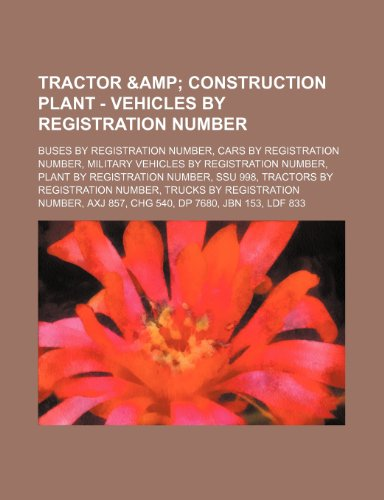 9781234854133: Tractor & Construction Plant - Vehicles by Registration Number: Buses by Registration Number, Cars by Registration Number, Military Vehicles by Regist
