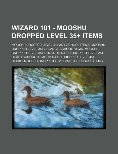 9781234854379: Wizard 101 - Mooshu Dropped Level 35+ Items: Mooshu Dropped Level 35+ Any School Items, Mooshu Dropped Level 35+ Balance School Items, Mooshu Dropped