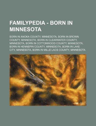9781234854614: Familypedia - Born in Minnesota: Born in Anoka County, Minnesota, Born in Brown County, Minnesota, Born in Clearwater County, Minnesota, Born in Cotto