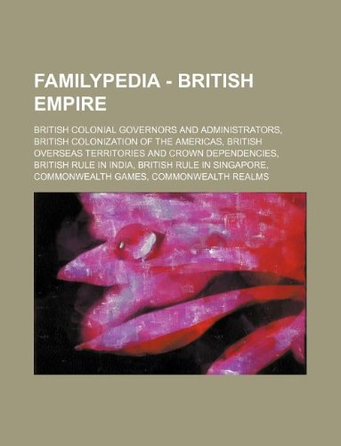 9781234854805: Familypedia - British Empire: British Colonial Governors and Administrators, British Colonization of the Americas, British Overseas Territories and