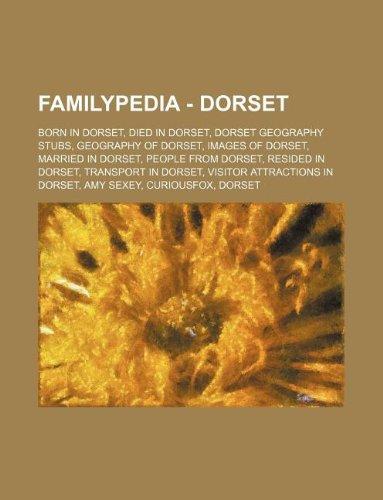 9781234855284: Familypedia - Dorset: Born in Dorset, Died in Dorset, Dorset Geography Stubs, Geography of Dorset, Images of Dorset, Married in Dorset, Peop
