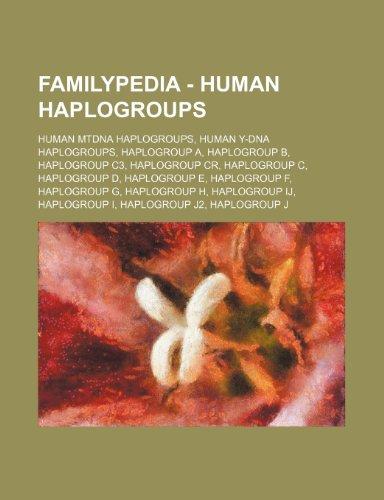 9781234855925: Familypedia - Human Haplogroups: Human Mtdna Haplogroups, Human Y-DNA Haplogroups, Haplogroup A, Haplogroup B, Haplogroup C3, Haplogroup Cr, Haplogrou