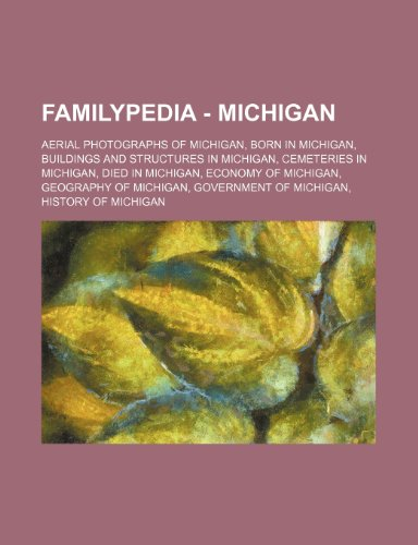 9781234856380: Familypedia - Michigan: Aerial Photographs of Michigan, Born in Michigan, Buildings and Structures in Michigan, Cemeteries in Michigan, Died i