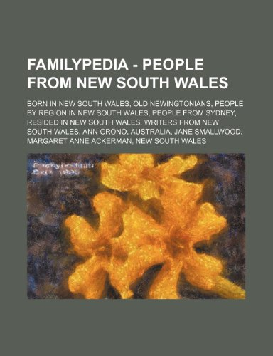 9781234856939: Familypedia - People from New South Wales: Born in New South Wales, Old Newingtonians, People by Region in New South Wales, People from Sydney, Reside