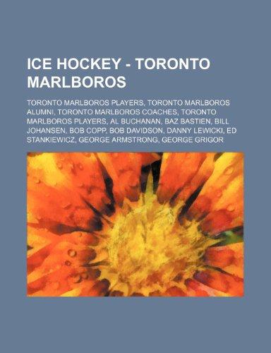 9781234857981: Ice Hockey - Toronto Marlboros: Toronto Marlboros Players, Toronto Marlboros Alumni, Toronto Marlboros Coaches, Toronto Marlboros Players, Al Buchanan