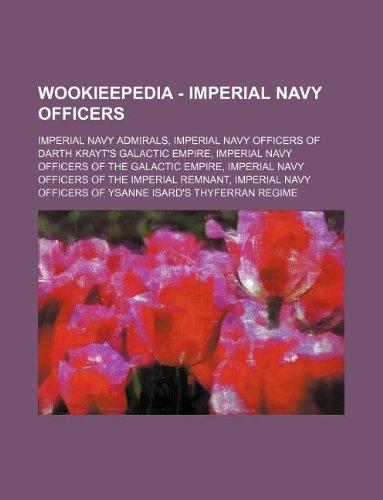 9781234858377: Wookieepedia - Imperial Navy officers: Imperial Navy admirals, Imperial Navy officers of Darth Krayt's Galactic Empire, Imperial Navy officers of the ... Imperial Navy officers of Ysanne Isard's