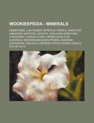 9781234858551: Wookieepedia - Minerals: Gemstones, Lightsaber Crystals, Pearls, Amethyst, Ankarres Sapphire, Azurite, Cerulean Gemstone, Chrysopaz, Corusca Ge