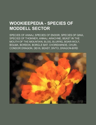 9781234859183: Wookieepedia - Species of Moddell Sector: Species of Annaj, Species of Endor, Species of Qina, Species of Thonner, Annaj, Arachne, Beast in the Mouth