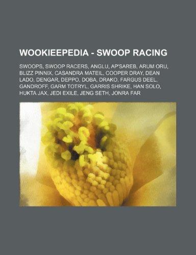 9781234859329: Wookieepedia - Swoop Racing: Swoops, Swoop Racers, Anglu, AP'Sareb, Arum Oru, Blizz Pinnix, Casandra Mateil, Cooper Dray, Dean Lado, Dengar, Deppo,