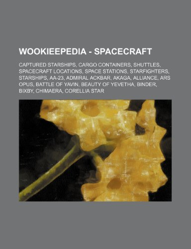 9781234859336: Wookieepedia - Spacecraft: Captured Starships, Cargo Containers, Shuttles, Spacecraft Locations, Space Stations, Starfighters, Starships, AA-23,