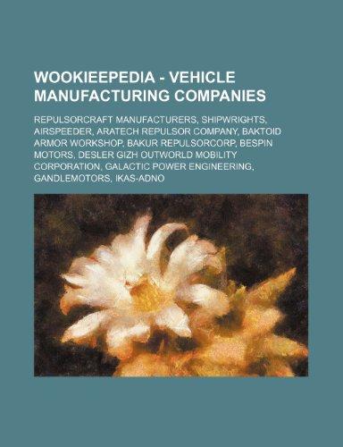 9781234859503: Wookieepedia - Vehicle Manufacturing Companies: Repulsorcraft Manufacturers, Shipwrights, Airspeeder, Aratech Repulsor Company, Baktoid Armor Workshop