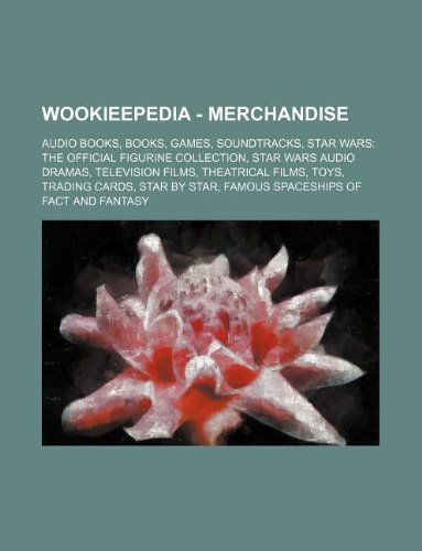 9781234861209: Wookieepedia - Merchandise: Audio Books, Books, Games, Soundtracks, Star Wars: The Official Figurine Collection, Star Wars Audio Dramas, Televisio