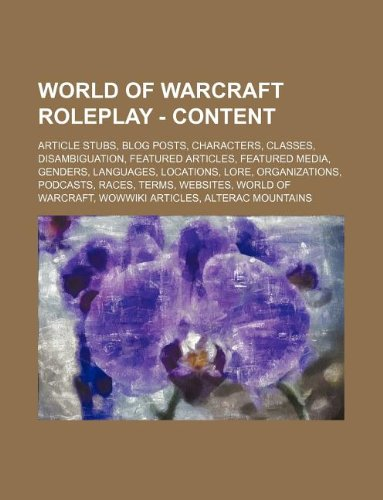 9781234861285: World of Warcraft Roleplay - Content: Article Stubs, Blog Posts, Characters, Classes, Disambiguation, Featured Articles, Featured Media, Genders, Lang