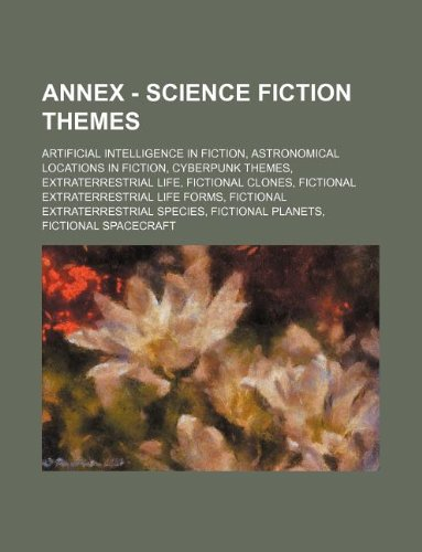 9781234861360: Annex - Science Fiction Themes: Artificial Intelligence in Fiction, Astronomical Locations in Fiction, Cyberpunk Themes, Extraterrestrial Life, Fictio