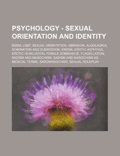 9781234861513: Psychology - Sexual Orientation and Identity: Bdsm, Lgbt, Sexual Orientation, Abrasion, Algolagnia, Domination and Submission, Enema, Erotic Asphyxia,