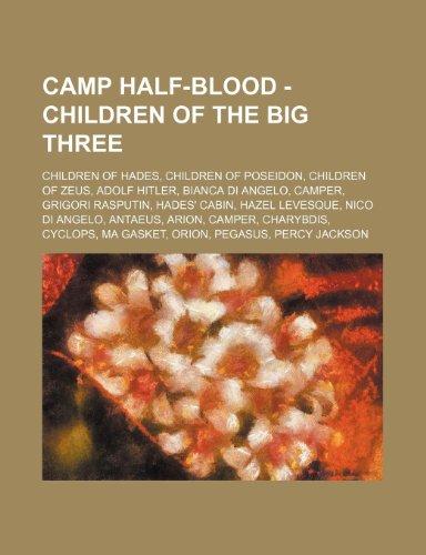 9781234861957: Camp Half-Blood - Children of the Big Three: Children of Hades, Children of Poseidon, Children of Zeus, Adolf Hitler, Bianca Di Angelo, Camper, Grigor
