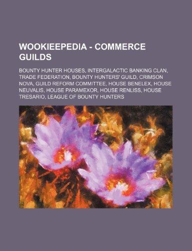 9781234862077: Wookieepedia - Commerce Guilds: Bounty Hunter Houses, Intergalactic Banking Clan, Trade Federation, Bounty Hunters' Guild, Crimson Nova, Guild Reform