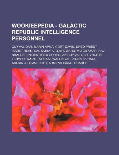 9781234862138: Wookieepedia - Galactic Republic Intelligence Personnel: Cuy'val Dar, B'Arin Apma, Cort Davin, Dred Priest, Isabet Reau, Kal Skirata, Llats Ward, Mij