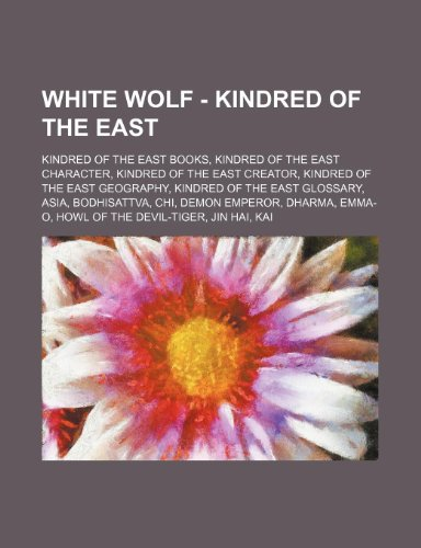 9781234862343: White Wolf - Kindred of the East: Kindred of the East Books, Kindred of the East Character, Kindred of the East Creator, Kindred of the East Geography