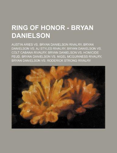 9781234862602: Ring of Honor - Bryan Danielson: Austin Aries vs. Bryan Danielson Rivalry, Bryan Danielson vs. Aj Styles Rivalry, Bryan Danielson vs. Colt Cabana Riva