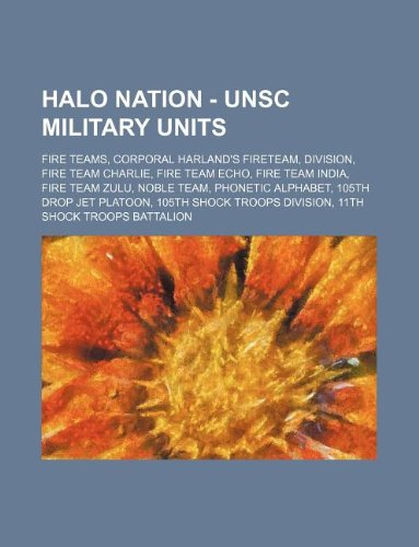 9781234863166: Halo Nation - Unsc Military Units: Fire Teams, Corporal Harland's Fireteam, Division, Fire Team Charlie, Fire Team Echo, Fire Team India, Fire Team Zu