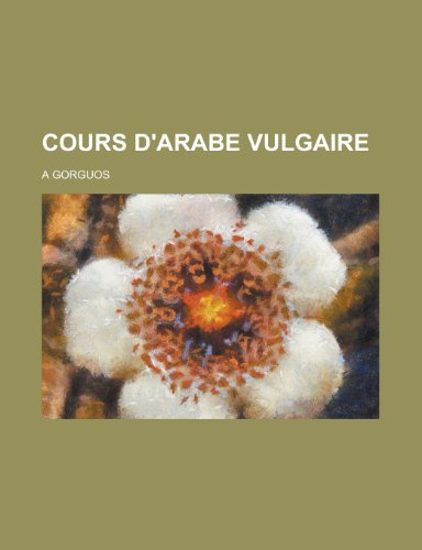 9781234864613: Cours D'Arabe Vulgaire