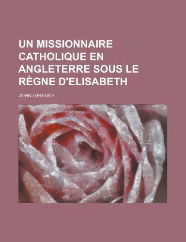 Un Missionnaire Catholique En Angleterre Sous Le Regne D'Elisabeth (1234866099) by Sarah Reynolds United States; Gerard, John