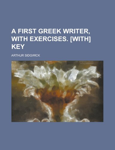 9781234878528: A First Greek Writer, with Exercises. [With] Key