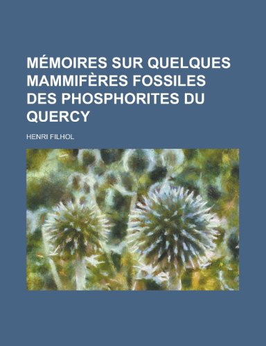 9781234886394: Memoires Sur Quelques Mammiferes Fossiles Des Phosphorites Du Quercy