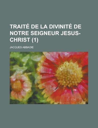 9781234895808: Traite de La Divinite de Notre Seigneur Jesus-Christ (1) (French Edition)