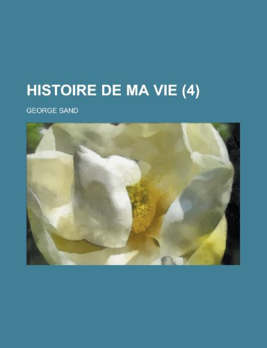 Histoire de Ma Vie (4) (French Edition) (1234897431) by Sand, George