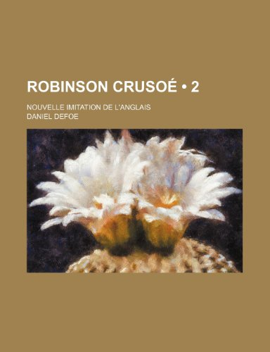 Robinson Crusoé (2); Nouvelle Imitation de L'anglais (9781234904975) by Daniel Defoe