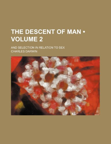 9781234911140: The Descent of Man (Volume 2); And Selection in Relation to Sex