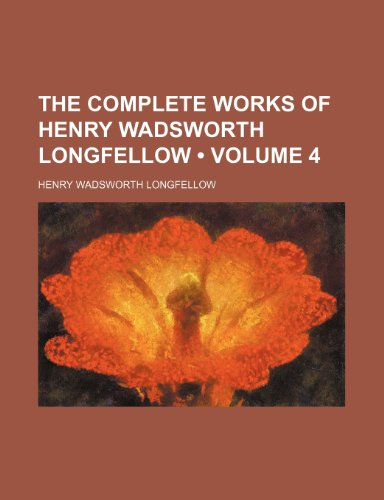 The Complete Works of Henry Wadsworth Longfellow (Volume 4) (9781234919689) by Henry Wadsworth Longfellow