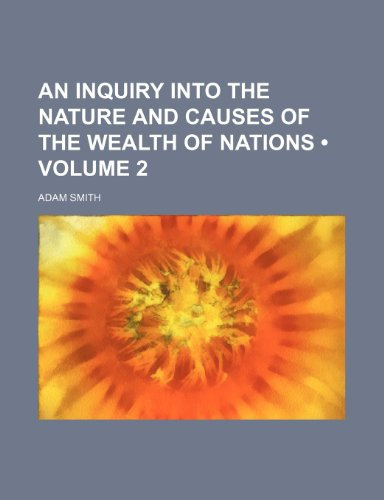 9781234920432: An Inquiry Into the Nature and Causes of the Wealth of Nations (Volume 2 )