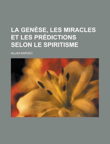 La Genèse, Les Miracles et Les Prédictions Selon le Spiritisme (9781234927370) by Kardec, Allan