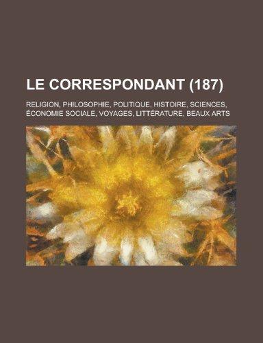 9781234929466: Le Correspondant; Religion, Philosophie, Politique, Histoire, Sciences, Economie Sociale, Voyages, Litterature, Beaux Arts (187)