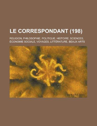9781234929657: Le Correspondant; Religion, Philosophie, Politique, Histoire, Sciences, Economie Sociale, Voyages, Litterature, Beaux Arts (198)